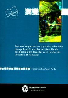 Procesos organizativos y política educativa para la población escolar en situación de desplazamiento forzado: caso Fundación Educativa El Redentor