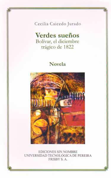 Verdes sueños. Bolívar, el diciembre trágico de 1822