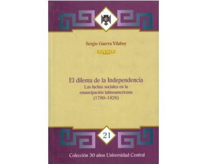 El dilema de la Independencia. Las luchas sociales en la emancipación latinoamericana (1790-1826)
