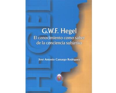 G.W.F. Hegel. El conocimiento como saber de la conciencia subjetiva