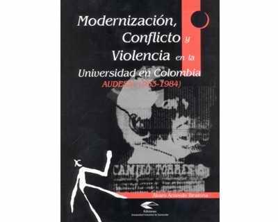 Modernización, conflicto y violencia en la universidad en Colombia. AUDESA (1953 - 1984)