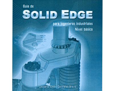 Guía de Solid Edge para ingenieros industriales. Nivel básico
