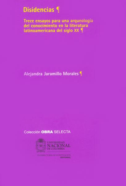 Disidencias. Trece ensayos para una arqueología del conocimiento en la literatura latinoamericana del siglo XX