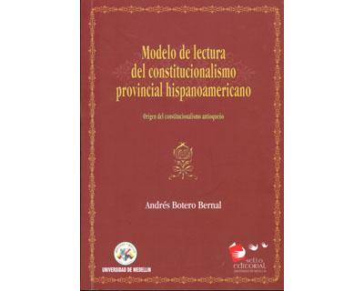 Modelo de lectura del constitucionalismo provincial hispanoamericano. Origen del constitucionalismo antioqueño