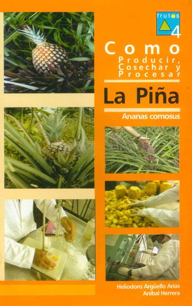 Como producir, cosechar y procesar la piña. Ananas comosus