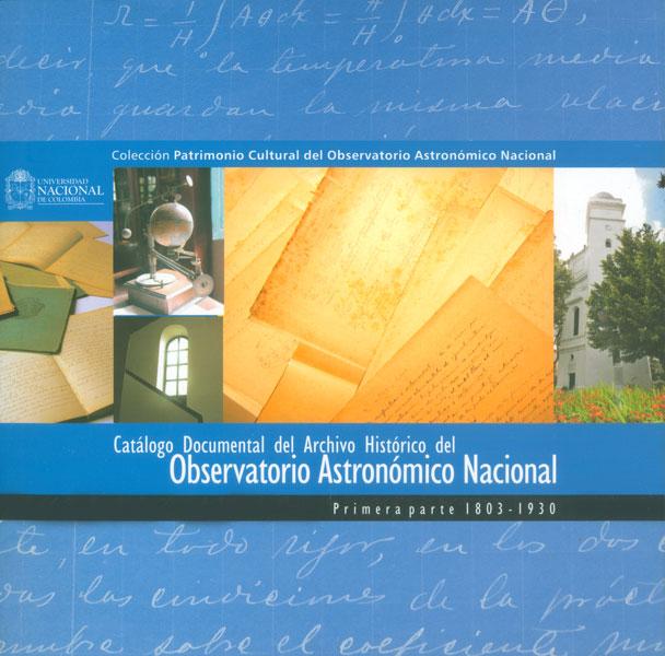 Catálogo documental del archivo histórico del observatorio astronómico nacional. Primera parte 1803-1930