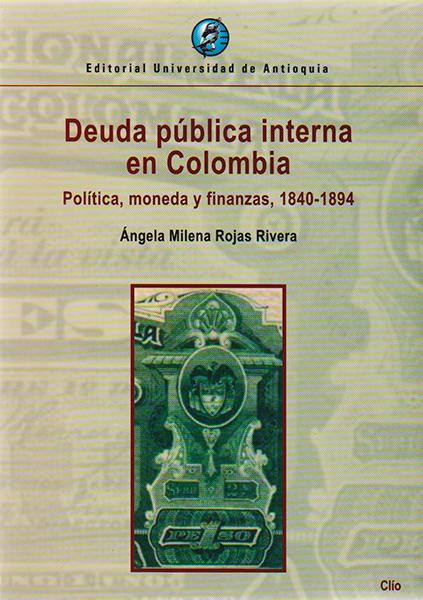Deuda pública interna en Colombia. Política, moneda y finanzas, 1840-1894