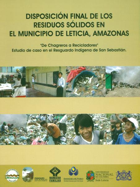 """Disposición final de los residuos sólidos en el municipio de Leticia, Amazonas.  """"De Chagreros a Recicladores """" estudio de caso en el resguardo indígena de San Sebastián"""