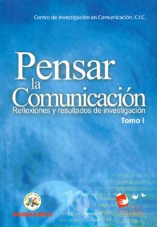 Pensar la Comunicación. Reflexiones y resultados de investigación. Tomo I