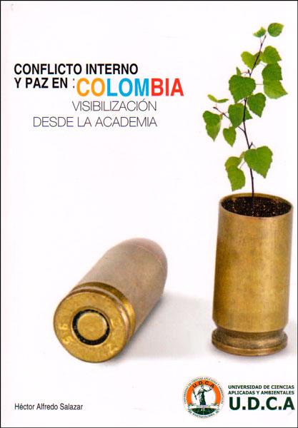 Conflicto interno y paz en: Colombia visibilización desde la academia