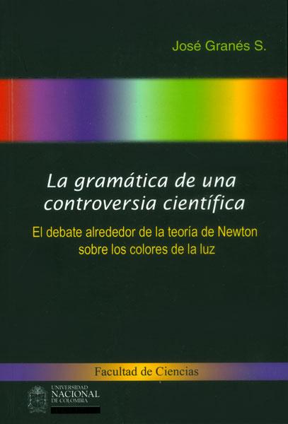 La gramática de una controversia científica. El debate alrededor de la teoría de Newton sobre los colores de la luz