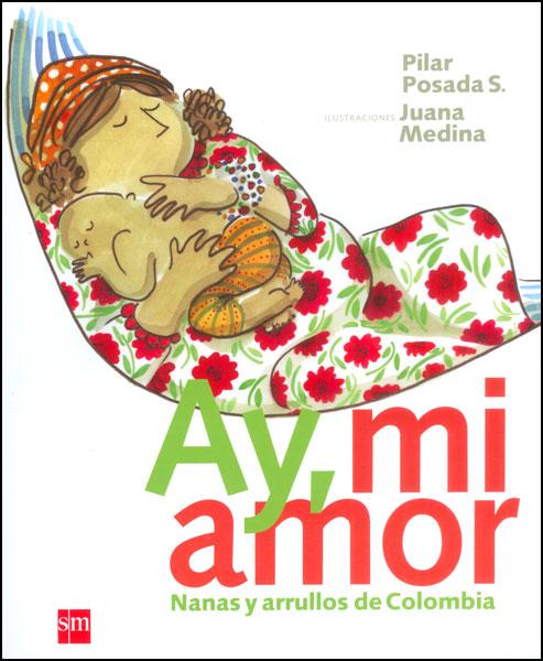 Ay, mi amor. Nanas y arrullos de Colombia (Incluye CD)