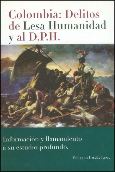 Colombia: delitos de Lesa humanidad y al D.P.H. Información y llamamiento a su estudio profundo