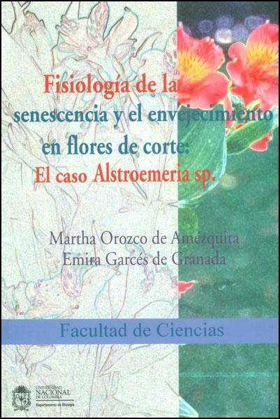 Fisiología de la senescencia y el envejecimiento en flores de corte: el caso Alstroemeria sp.
