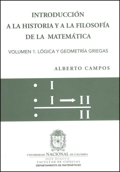Introducción a la historia y a la filosofía de la matemática. Vol 1. Lógica y geometría griegas