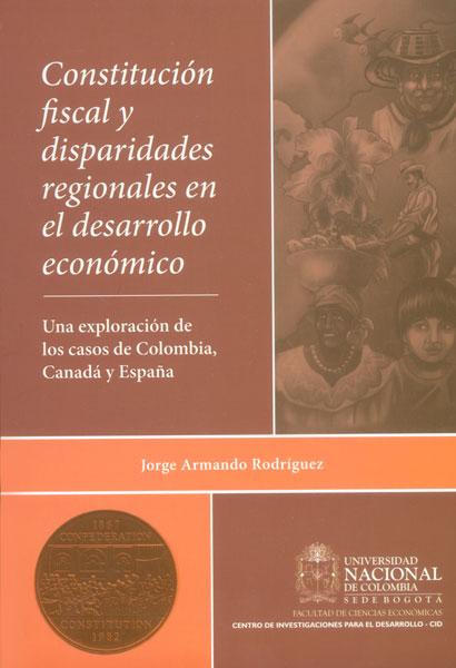 Constitución fiscal y disparidades regionales en el desarrollo económico. Una exploración de los casos de Colombia, Canadá y España