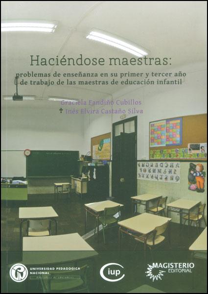 Haciéndose maestras: problemas de enseñanza en su primer y tercer año de trabajo de las maestras de educación infantil