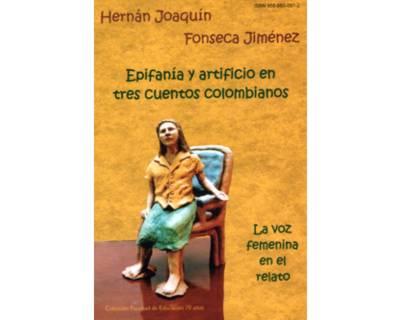Epifanía y artificio en tres cuentos colombianos. La voz femenina en el relato.