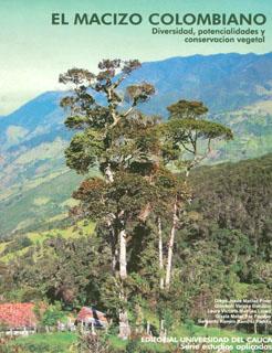 El macizo colombiano. Diversidad, potencialidades y conservación vegetal