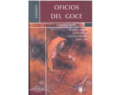 Oficios del Goce. Poesía y debate cultural en Hispanoamérica (1960-2000)