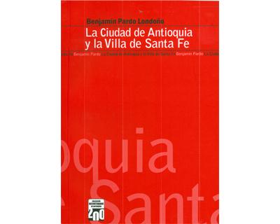 La ciudad de Antioquia y la villa de Santa fe