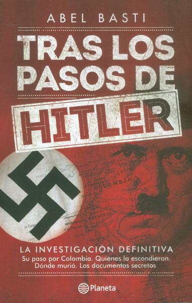 Tras los pasos de Hitler. La investigación definitiva