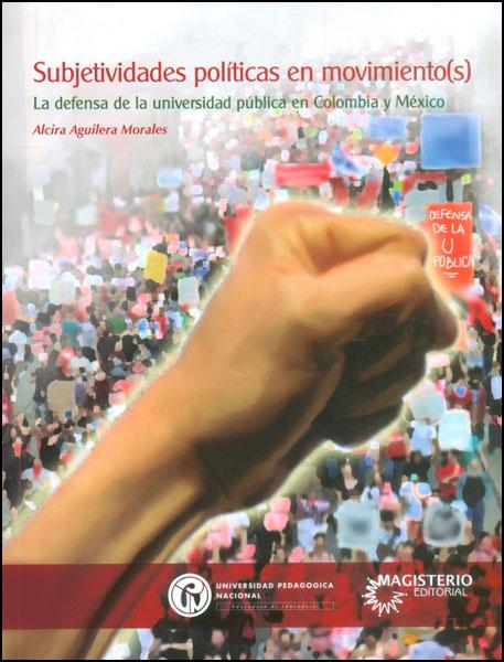 Subjetividades políticas en movimiento(s). La defensa de la universidad pública en Colombia y México
