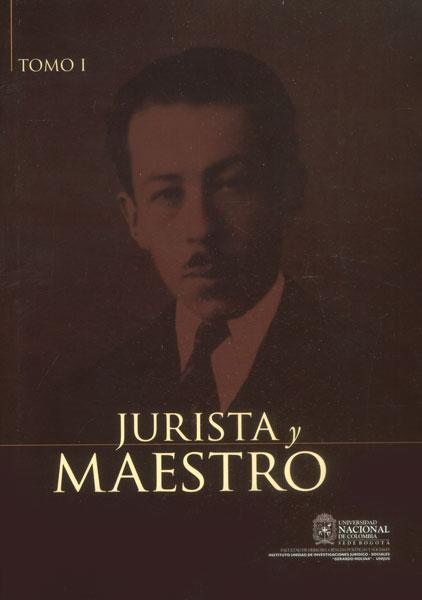 Jurista y maestro: Arturo Valencia Zea. Tomo I