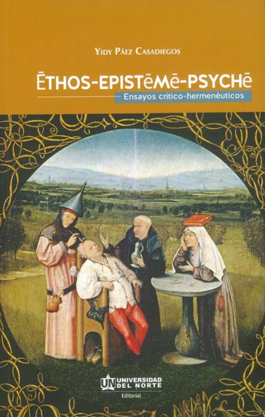 Ethos - Episteme - Psyche. Ensayos crítico-hermenéuticos