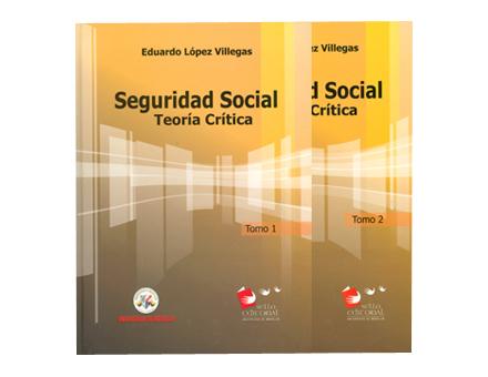 Seguridad social. Teoría crítica. Tomo I y II