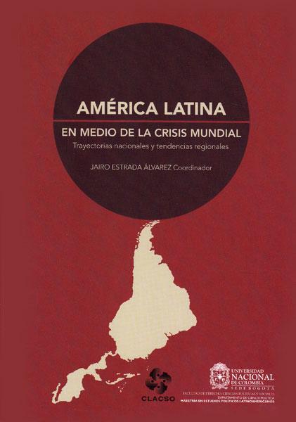 América Latina en medio de la crisis mundial. Trayectorias nacionales y tendencias regionales
