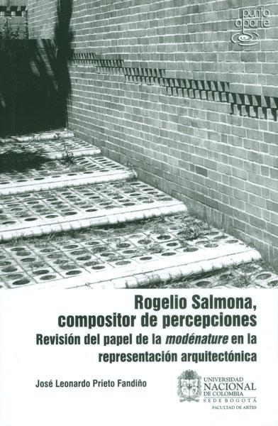 Rogelio Salmona, compositor de percepciones. Revisión del papel de la modénature en al representación arquitectónica