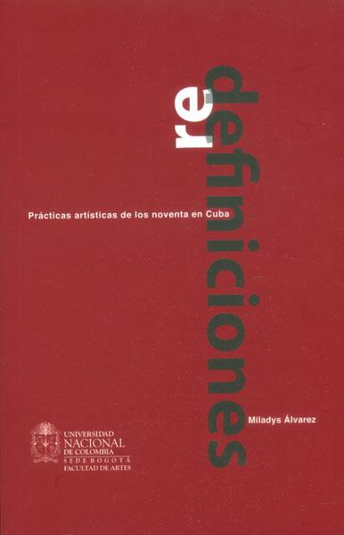 Redefiniciones: prácticas artísticas de los noventa en Cuba