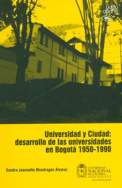 Universidad y ciudad: desarrollo de las universidades en Bogotá 1950 - 1990
