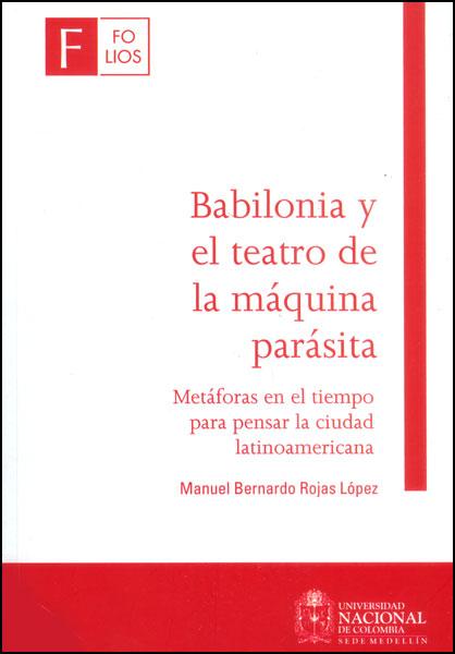 Babilonia y el teatro de la máquina parásita. Metáforas en el tiempo para pensar la ciudad latinoamericana