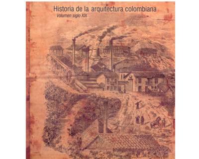 Historia de la arquitectura colombiana. Volumen siglo XIX