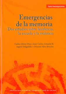 Emergencias de la memoria. Dos estudios sobre la infancia, la escuela y la violencia