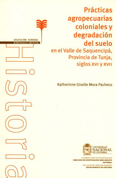 Prácticas agropecuarias coloniales y degradación del suelo en el Valle de Saquencipá, Provincia de Tunja, siglos XVI y XVII