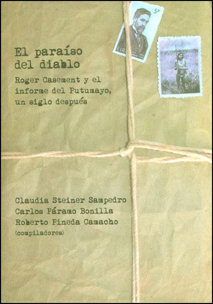 El paraíso del diablo. Roger Casement y el informe del Putumayo, un siglo después