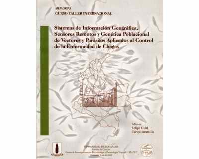 Sistemas de Información Geográfica, Sensores Remotos y Genética Poblacional de Vectores y Parásitos Aplicados al Control de la Enfermedad de Chagas
