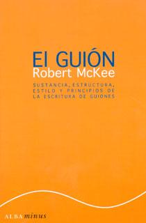 El guión. Sustancia, estructura, estilo y principios de la escritura de guiones