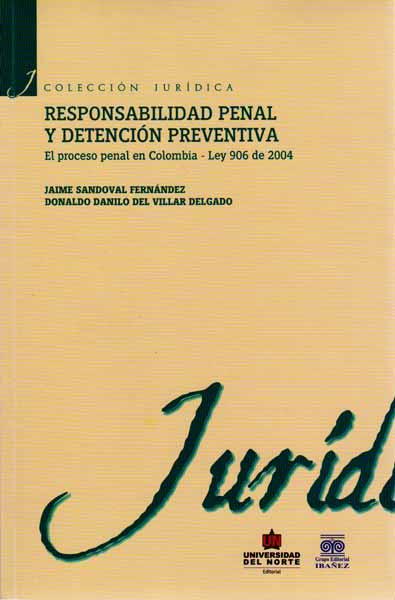 Responsabilidad penal y detención preventiva. El proceso penal en colombia -  Ley 906 de 2004
