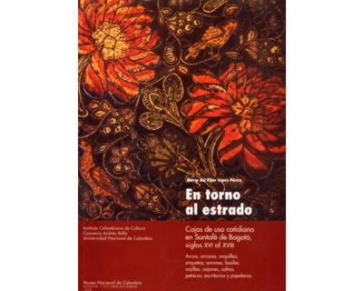 En torno al estrado. Cajas de uso cotidiano en Santafé de Bogotá, siglos XVI al XVIII