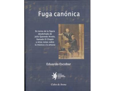 Fuga canónica. En torno de la figura desdichada de Julio Quevedo Arvelo, llamado el Chápin y otras notas sobre la música y la amusia