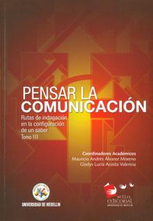 Pensar la comunicación: rutas de indagación en la configuración de un saber. Tomo III
