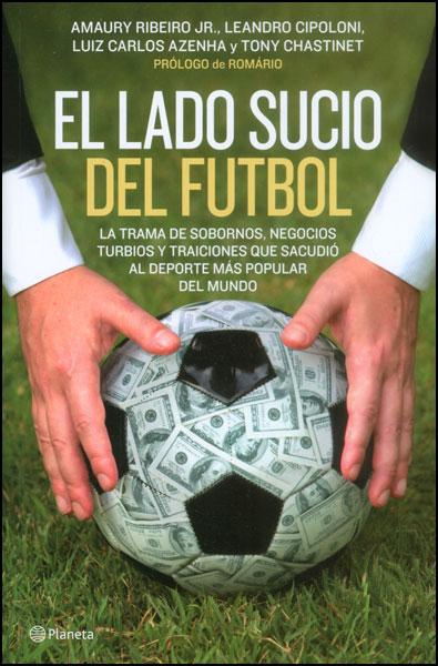 El lado sucio del fútbol. La trama de sobornos, negocios turbios y traiciones que sacudió al deporte más popular del mundo