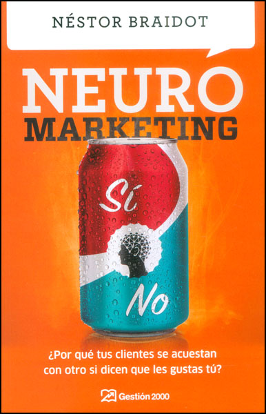 Neuromarketing ¿Por qué tus clientes se acuestan con otro si dicen que les gustas tú?