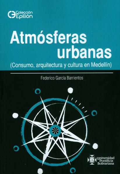 Atmósferas urbanas (Consumo, arquitectura y cultura en Medellín)