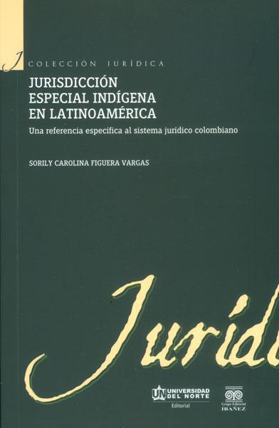 Jurisdicción especial Indígena en Latinoamérica. Una referencia específica al sistema jurídico colombiano