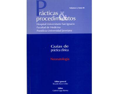 Neonatología. Prácticas & procedimientos. Guías de práctica clínica. Vol. 2, tomo III